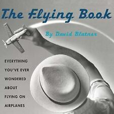 The Flying Book: Everything You've Ever Wondered About Flying On Airplanes - Bla