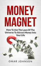 Money Magnet:How to Use the Laws of the Universe to Attract Money into Your...