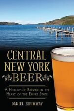 Central New York Beer : A History of Brewing in the Heart of the Empire State...