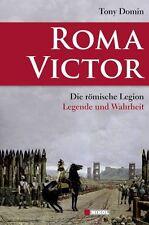 Tony Domin * Roma Victor Die römische Legion Legende und Wahrheit