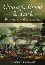 Courage, Blood, and Luck: Poems of Waterloo, New, Harry Turner Book