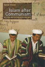 Islam after Communism: Religion and Politics in Central Asia by Khalid, Adeeb