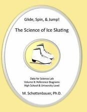 Glide, Spin, and Jump : The Science of Ice Skating by M. Schottenbauer (2014,...