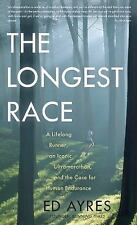 The Longest Race: A Lifelong Runner, an Iconic Ultramarathon, and the Case for H