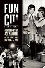 Fun City: John Lindsay, Joe Namath, and How Sports Saved New York in the 1960s