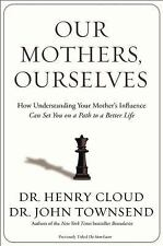 Brand New! Our Mothers, Ourselves : How Understanding Your Mother's Influence...