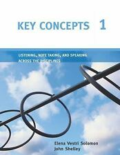 Key Concepts 1: Listening, Note Taking, and Speaking Across the Disciplines Key