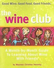 The Wine Club: A Month-by-Month Guide to Learning About Wine with Friends Petro