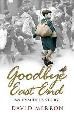 Very Good, Goodbye East End: An Evacuee's Story, Merron, David, Book