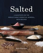 Salted: A Manifesto on the World's Most Essential Mineral, with Recipes, Bitterm
