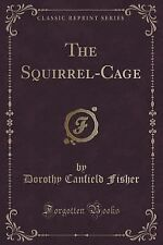 The Squirrel-Cage (Classic Reprint) by Dorothy Canfield Fisher (2015, Paperback)