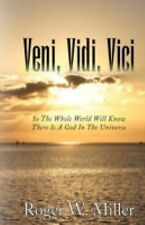Veni, Vidi, Vici : So the Whole World Will Know There Is A God in the...