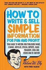 How to Write & Sell Simple Information for Fun and Profit: Your Guide to Writing