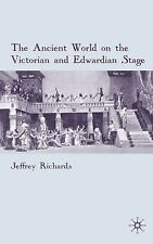 The Ancient World on the Victorian and Edwardian Stage by Jeffrey Richards...