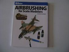Airbrushing for Scale Modelers by Aaron Skinner- (Fine Scale Modeler)