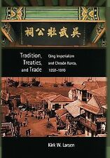 Tradition, Treaties, and Trade: Qing Imperialism and Choson Korea, 1850-1910 (Ha