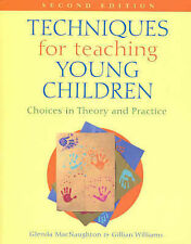 Techniques for Teaching Young Children: Choices in Theory and Practice by...
