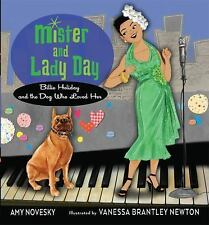 Mister and Lady Day : Billie Holiday and the Dog Who Loved Her by Amy Novesky...