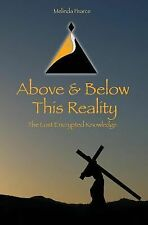 Above and below This Reality : The Lost Encrypted Knowledge by Melinda Pearce...