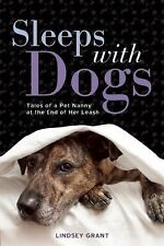 Sleeps with Dogs : Tales of a Pet Nanny at the End of Her Leash by Lindsey...