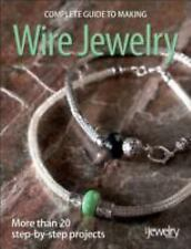 Complete Guide to Making Wire Jewelry by Kalmbach Publishing Co. Staff (2007, Pa
