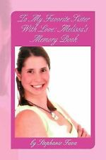 To My Favorite Sister with Love : Melissa's Memory Book by Stephanie Fava...