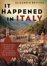 It Happened in Italy : Untold Stories of How the People of Italy Defied the...