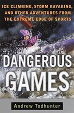 Dangerous Games: Ice Climbing, Storm Kayaking and Other Adventures from the Extr