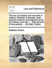 The law of masters and servants in Ireland. Wherein is shewed, what persons sha