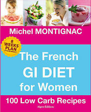 The French GI Diet for Women: 100 Low Carb Recipes by Michel Montignac...