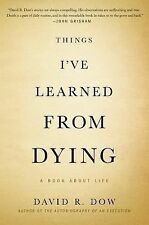 Things I've Learned from Dying: A Book About Life, Dow, David R.