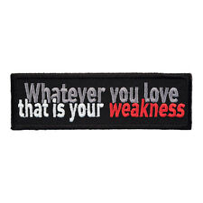 Whatever You Love Is Weakness Patch, Sayings Patches