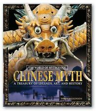 Chinese Myth: A Treasury of Legends, Art, and History (The World of Mythology)