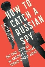 How to Catch a Russian Spy: The True Story of an American Civilian Turned Double
