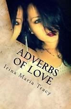 Adverbs of Love by Irina Tracy (2015, Paperback)