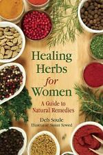 Healing Herbs for Women : A Guide to Natural Remedies by Deb Soule (2016,...
