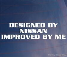DESIGNED BY NISSAN IMPROVED BY ME Funny Vinyl JDM Car/Window/Bumper Sticker
