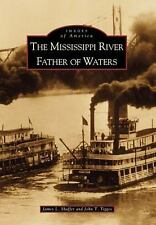 Images of America Ser.: The Mississippi River : Father of Waters by John T....