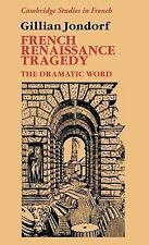 French Renaissance Tragedy: The Dramatic Word (Cambridge Studies in Fr-ExLibrary