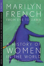 Volume III From Eve to Dawn, A History of Women in the World,, Marilyn French,,