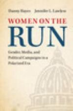 Women on the Run : Gender, Media, and Political Campaigns in the 21st Century...