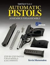 Gun Digest Book of Automatic Pistols Assembly/Disassembly by Kevin Muramatsu...