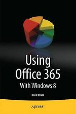 Using Office 365: With Windows 8, Wilson, Kevin - Paperback Book NEW 97814302668