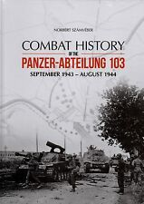 Combat History of the Panzer-Abteilung 103 September 1943 bis August 1944 NEU