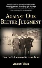 Against Our Better Judgment The Hidden History by Alison Weir (Paperback)