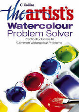 The Artist's Watercolour Problem Solver: Practical Solutions to Common Watercolo