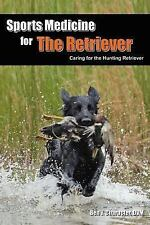 Sports Medicine for the Retriever by Dvm Ben J. Character (2005, Paperback)