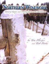 Northern Winework: Growing Grapes and Making Wine in Cold Climates, Parke, Bob,