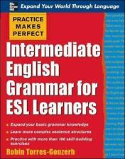 Practice Makes Perfect: Intermediate English Grammar for ESL Learners Practice