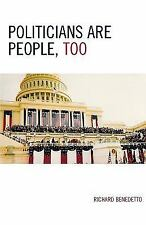 Politicians Are People, Too by Richard Benedetto (2006, Paperback)